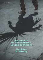 La muerte de Tenochtitlan, la vida de México - Barbara E. Mundy