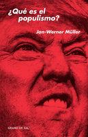 ¿Qué es el populismo? - Jan-Werner Müller