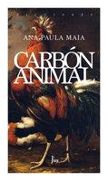 Carbón animal - Ana Paula Maia