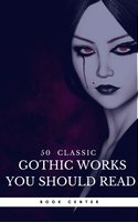 50 Classic Gothic Works You Should Read (Book Center) - Charles Dickens, Charlotte Brontë, Victor Hugo, Jane Austen, Edgar Allan Poe, Washington Irving, Mary Shelley, Robert Louis Stevenson, Oscar Wilde, H.P. Lovecraft, Nathaniel Hawthorne, Fyodor Dostoyevsky, James Hogg, Ann Radcliffe, Joseph Sheridan Le Fanu, William Godwin, Charles Brockden Brown, William Beckford, Book Center, James Malcom Rymer, Horace Walpope, Charles Robert Maturin