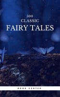 500 Classic Fairy Tales You Should Read (Book Center) - Andrew Lang, Hans Christian Andersen, Jacob Grimm, Wilhelm Grimm, Brothers Grimm, James Stephens, Aleksander Chodźko