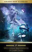 500 Eternal Masterpieces Of Fairy Tales - Andrew Lang,Hans Christian Andersen,Jacob Grimm,Wilhelm Grimm,Brothers Grimm,James Stephens,Golden Deer Classics,Aleksander Chodźko