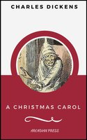 A Christmas Carol (ArcadianPress Edition) - Charles Dickens, Arcadian Press