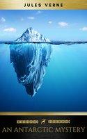 An Antarctic Mystery - Jules Verne, Golden Deer Classics