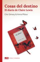 Cosas del destino (I): El diario de Claire Lewis - Cris Ginsey, Anna Pólux