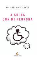 A solas con mi neurona - Mª Jesús Ruiz Alonso