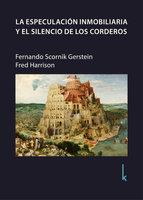 La especulación inmobiliaria y el silencio de los corderos - Fernando Scornik Gerstein, Fred Harrison