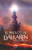El amuleto de Dalkarén - Luis M. Torrecilla