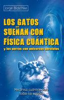 Los gatos sueñan con física cuántica y los perros con universos paralelos - Jorge Blaschke