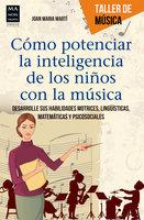 Cómo potenciar la inteligencia de los niños con la música - Joan Maria Martí