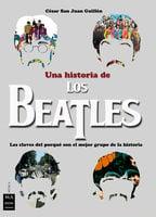 Una historia de los Beatles - César San Juan Guillén