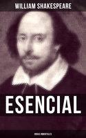 William Shakespeare Esencial: Obras inmortales - William Shakespeare