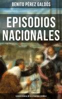 Episodios Nacionales - Clásico esencial de la literatura española - Benito Pérez Galdós