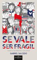 Se vale ser frágil - Gabriel Salcedo