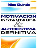 Motivación instantánea & Autoestima definitiva - Nico Quindt