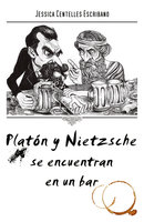 Platón y Nietzsche se encuentran en un bar - Jessica Centelles