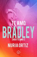 Te amo, Bradley (Serie Te amo 2) - Nuria Ortiz