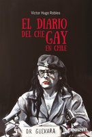 El diario del Che gay en Chile - Víctor Hugo Robles