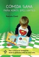 Comida sana para niños brillantes - Patricia Conti