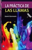 La práctica de las llamas - Saint Germain
