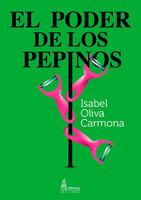El poder de los pepinos - Isabel Oliva Carmona