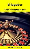 El jugador (Phoenix Classics) - Fyodor Mikhailovich Dostoyevsky, Phoenix Classics