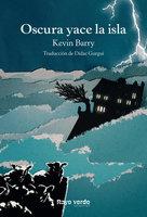Oscura yace la isla - Kevin Barry