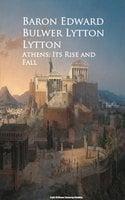 Athens: Its Rise and Fall - Baron Edward Bulwer Lytton