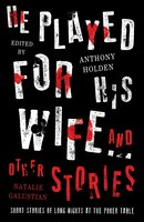 He Played For His Wife And Other Stories - Anthony Holden,Natalie Galustian