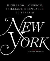 Highbrow, Lowbrow, Brilliant, Despicable - The Editors of New York Magazine