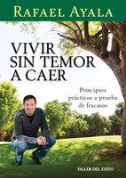 Vivir sin temor a caer - Rafael Ayala