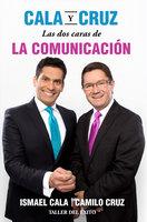 Cala y Cruz: Las dos caras de la comunicación - Ismael Cala, Dr. Camilo Cruz
