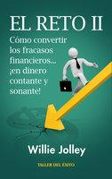 Cómo convertir los fracasos financieros… ¡en dinero contante y sonante! - Willie Jolley