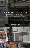 La paz que sí existe (y que el periodismo ignora) - Cristina Ávila Zesatti