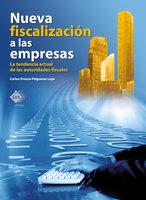 Nueva fiscalización a las empresas. La tendencia actual de las autoridades fiscales 2018 - Orozco Loya Carlos Enrique