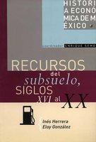 Recursos del subsuelo, siglos XVI al XX - Inés Herrera, Eloy González
