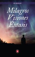 Milagros Visiones Éxtasis - Spurgeon