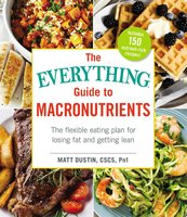 The Everything Guide to Macronutrients - Matt Dustin