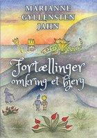 FORTÆLLINGER OMKRING ET BJERG - Marianne Gyllensten Jahn