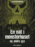 En nat i monsterhuset og andre gys - Lasse Bo Andersen