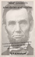 """""""Abe"""" Lincoln's anecdotes and stories - R. D. Wordsworth"""