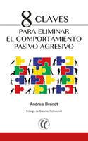 8 claves para eliminar el comportamiento pasivo-agresivo - Andrea Brandt