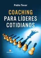 Coaching para líderes cotidianos - Pablo Tovar