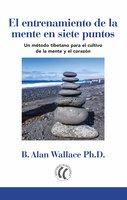 El entrenamiento de la mente en siete puntos - B. Alan Wallace