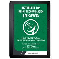 Historia de los medios de comunicación en España. De la comunicación institucional a las Fake News - Manuel Ángel Menéndez, Luis Peiro, Carlos Berbell, Jesús Serrano Martínez