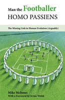 Man the Footballer—Homo Passiens - Mike McInnes