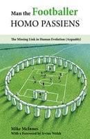 Man the Footballer—Homo Passiens - Mike McInnes