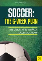 Soccer: The 6-Week Plan - Toto Schmugge