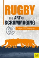 Rugby: The Art of Scrummaging - Enrique TOPO Rodriguez