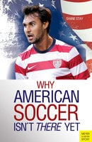 Why American Soccer Isn't There Yet